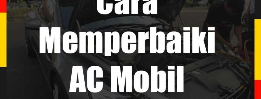 Cara Memperbaiki AC Mobil