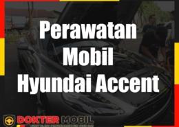 Perawatan Mobil Hyundai Accent