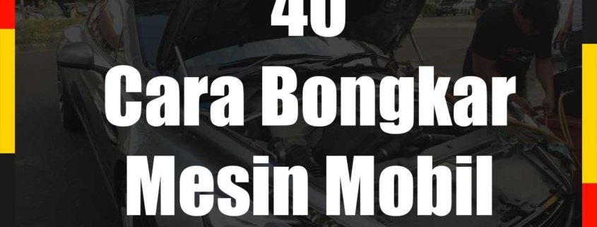40 Cara Bongkar Mesin Mobil
