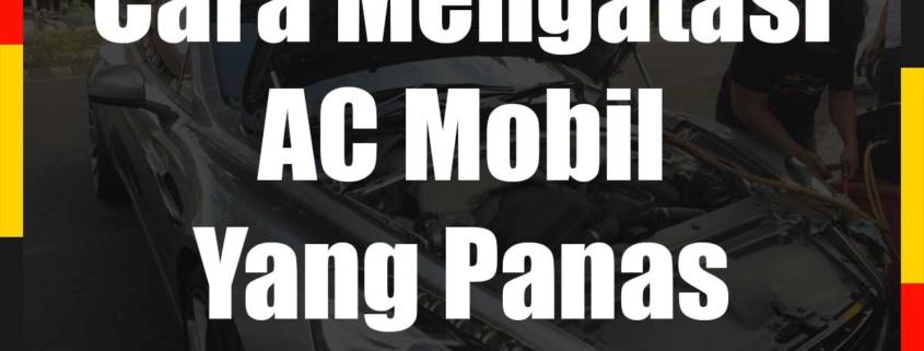 Cara Mengatasi AC Mobil Yang Panas
