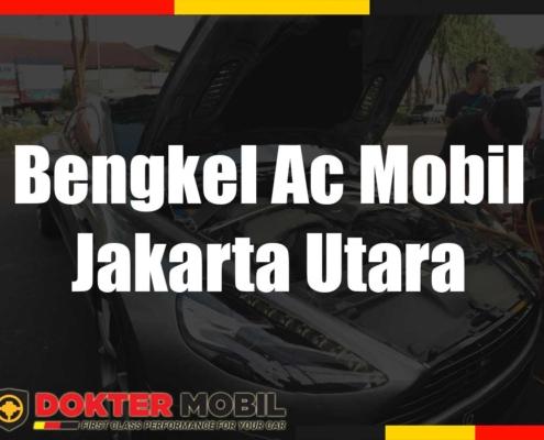 Bengkel Ac Mobil Jakarta Utara